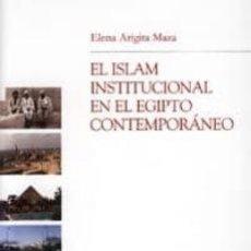 Libros: EL ISLAM INSTITUCIONAL EN EL EGIPTO CONTEMPORANEO. ELENA ARIGITA MAZA. Lote 295309903