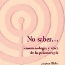 Libros: NO SABER.... FENOMENOLOGIA Y ETICA DE LA PSICOTERAPIA. Lote 295469133