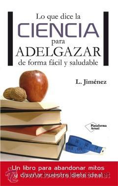 DIETA. NUTRICIÓN. LO QUE DICE LA CIENCIA PARA ADELGAZAR DE FORMA FÁCIL Y SALUDABLE - LUIS JIMÉNEZ (Libros Nuevos - Ocio - Salud y Dietas)