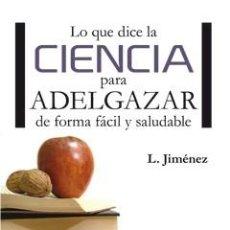 Libros: DIETA. NUTRICIÓN. LO QUE DICE LA CIENCIA PARA ADELGAZAR DE FORMA FÁCIL Y SALUDABLE - LUIS JIMÉNEZ. Lote 45528786