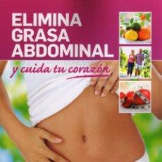 Libros: ELIMINA GRASA ABDOMINAL Y CUIDA TU CORAZON - RBA, 2011 (NUEVO). Lote 98387763