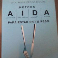Libros: MÉTODO AIDA PARA ESTAR EN TU PESO. DRA ROSA PEREZ-BIBIAN. Lote 99075236