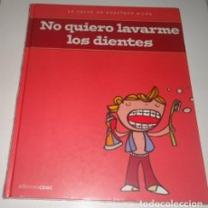 Libros: LA SALUD DE NUESTROS HIJOS. NO QUIERO LAVARME LOS DIENTES. EDICIONES CEAC. Lote 99811647