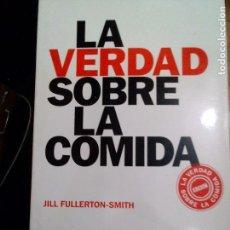 Libros: LA VERDAD SOBRE LA COMIDA .JILL FULLERTON-SMITH. Lote 125840683