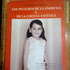 Libros: LOS PELIGROS DE LA ANOREXIA Y DE LA CIRUJIA ESTETICA, LUCY VIVANCO ,. Lote 125844119
