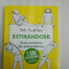 Libros: BOB ANDERSON.ESTIRANDOSE,GUIA COMPLETA DE ESTIRAMIENTOS.1.500 ILUSTRACIONES DE JEAN ANDERSON.RBA.. Lote 130678576