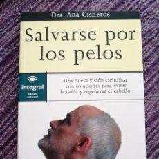 Libros: SALVARSE POR LOS PELOS. DRA ANA CISNEROS. Lote 131607658
