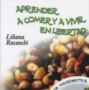 Libros: APRENDE A COMER Y A VIVIR EN LIBERTAD (2008) - LILIANA RACAUCHI - ISBN: 9789501736038. Lote 135012782