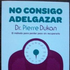 Libros: NO CONSIGO ADELGAZAR. DR. PIERRE DUKAN.. Lote 145665354