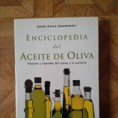 Libros: JESÚS ÁVILA GRANADOS - ENCICLOPEDIA DEL ACEITE DE OLIVA. Lote 148790786