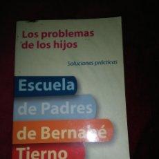 Libros: ESCUELA DE PADRES DE BERNABÉ TIERNO - LOS PROBLEMAS DE LOS HIJOS. Lote 152208378