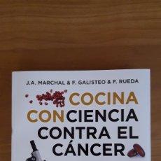 Libros: COCINA CONCIENCIA CONTRA EL CÁNCER. J. A. MARCHAL, F. GALISTEO Y F. RUEDA. Lote 161900893