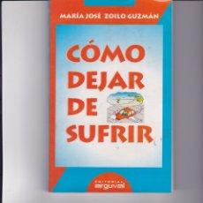 Libros: CÓMO DEJAR DE SUFRIR. PEDIDO MÍNIMO EN LIBROS: 4 TÍTULOS. Lote 162490374
