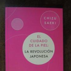 Libros: LIBRO - EL CUIDADO DE LA PIEL LA REVOLUCION JAPONESA - CHIZU SAEKI - EDITORIAL VERGARA ESTETICA. Lote 176853557