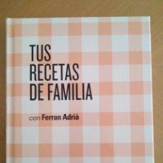 Libros: TUS RECETAS DE FAMILIA CON FERRAN ÁDRIÀ. Lote 179247448