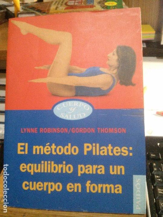 EL MÉTODO PILATES: EQUILIBRIO PARA UN CUERPO EN FORMA, LYNNE ROBINSON/GORDON THOMSON, PAIDÓS EDIT.. (Libros Nuevos - Ocio - Salud y Dietas)