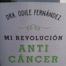 Libros: MI REVOLUCIÓN ANTI CANCER, DRA. ODILE FERNÁNDEZ, EDITORIAL PLANETA.. Lote 185200200