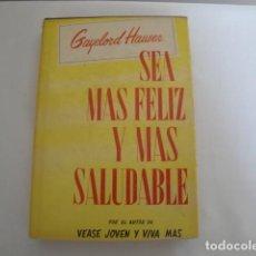 Libros: SEA MÁS FELIZ Y MÁS SALUDABLE. AUTOR: GAYELORD HAUSER. AÑO 1966. COMO NUEVO.. Lote 208038071