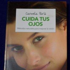 Libros: CUIDA TUS OJOS: MÉTODOS NATURALES PARA ESTAR BIEN (SALUD) - PARÍS, CARMELA. Lote 216503836