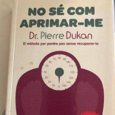Libros: NO SÉ COM APRIMAR-ME DR. PIERRE DUKAN, LA MAGRANA. Lote 217490577