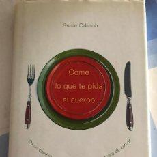 Libros: COME LO QUE TE PIDA EL CUERPO. SUSIE ORBACH. Lote 217491738
