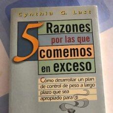 Libros: 5 RAZONES POR LAS QUE COMEMOS EN EXCESO. CYNTHIA G. LAST. Lote 217492998