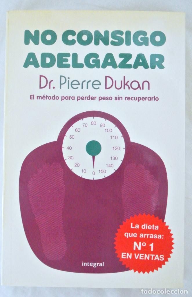 LIBRO NO CONSIGO ADELGAZAR, DR. PIERRE DUKAN, INTEGRAL, 2011, ISBN 978-84-92981-04-5 DIETAS (Libros Nuevos - Ocio - Salud y Dietas)