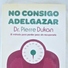 Libros: LIBRO NO CONSIGO ADELGAZAR, DR. PIERRE DUKAN, INTEGRAL, 2011, ISBN 978-84-92981-04-5 DIETAS. Lote 221773565