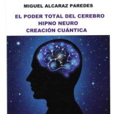 Libros: EL PODEER TOTAL DEL CEREBRO, HIPNO NEURO CREACIÓN CUÁNTICA. Lote 223666075
