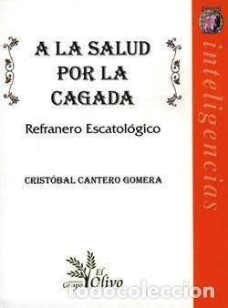 A LA SALUD POR LA CAGADA: REFRANERO ESCATOLÓGICO (Libros Nuevos - Ocio - Salud y Dietas)