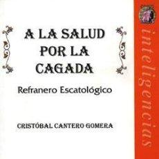 Libros: A LA SALUD POR LA CAGADA: REFRANERO ESCATOLÓGICO. Lote 234960115