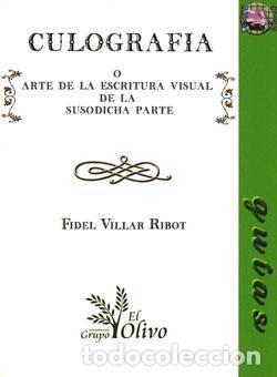 CULOGRAFÍA: O EL ARTE DE LA ESCRITURA VISUAL DE LA SUSODICHA PARTE. FIDEL VILLAR RIBOT (Libros Nuevos - Ocio - Salud y Dietas)