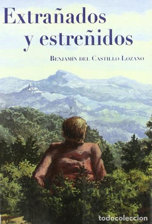 EXTRAÑADOS Y ESTREÑIDOS. BENJAMÍN DEL CASTILLO LOZANO (Libros Nuevos - Ocio - Salud y Dietas)