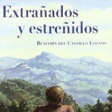 Libros: EXTRAÑADOS Y ESTREÑIDOS. BENJAMÍN DEL CASTILLO LOZANO. Lote 259885760