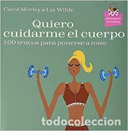 QUIERO CUIDARME EL CUERPO (100 TRUCOS PARA PONERSE A TONO). LIZ WILDE (Libros Nuevos - Ocio - Salud y Dietas)