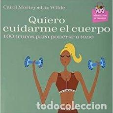 Libros: QUIERO CUIDARME EL CUERPO (100 TRUCOS PARA PONERSE A TONO). LIZ WILDE. Lote 269697673