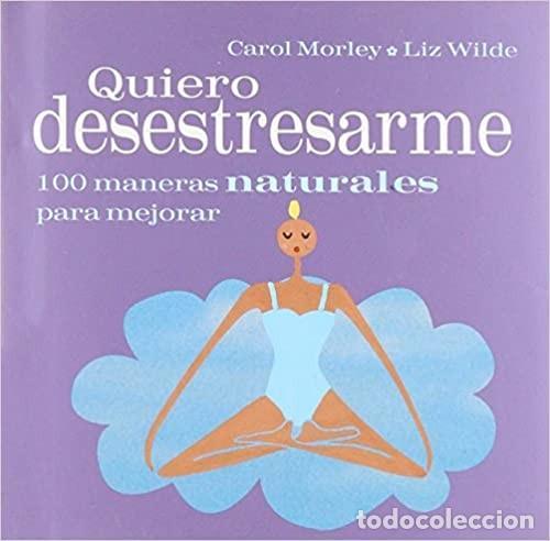 QUIERO DESESTRESARME. 100 MANERAS NATURALES PARA MEJORAR (Libros Nuevos - Ocio - Salud y Dietas)