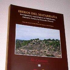 Libros de segunda mano: ÍBEROS DEL MATARRAÑA. INVESTIGACIONES ARQUEOLÓGICAS EN VALDETORMO, CALACEITE, CRETAS Y LA FRESNEDA.. Lote 27145719