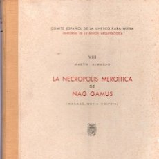 Libros de segunda mano: LA NECROPOLIS MEROITICA DE NAG GAMUS. 1965. VIII MARTIN ALMAGRO. 27 X 21 CM.. Lote 20570141
