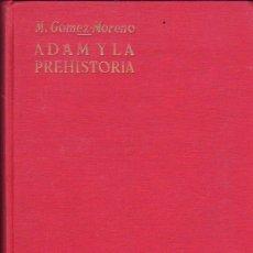 Libros de segunda mano: ADAM Y LA PREHISTORIA. POR MANUEL GÓMEZ MORENO, PREMIO JUAN MARCH EN HISTORIA. . Lote 27083448
