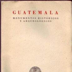 Libros de segunda mano: GUATEMALA. MONUMENTOS HISTORICOS Y ARQUEOLOGICOS. RUBÍN DE LA BORBOLLA, DANIEL F. / CEREZO, HUGO. . Lote 27764617