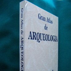 Libros de segunda mano: GRAN ATLAS DE ARQUEOLOGIA - OBRA IMPRESIONANTE DE ARQUEOLOGIA MUNDIAL - 1986 - 1ª EDICION EN ESPAÑOL. Lote 30832117