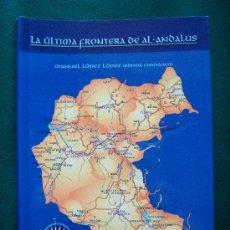 Libros de segunda mano: LA ULTIMA FRONTERA DE AL-ANDALUS. GRANADA - GUIA ARQUEOLOGICA DEL PONIENTE GRANADINO - 2001- 1ª EDIC. Lote 31278012