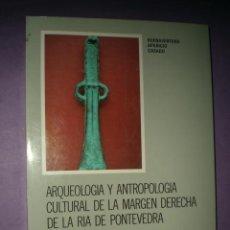 Libros de segunda mano: ARQUEOLOGÍA Y ANTROPOLOGÍA CULTURAL DE LA MARGEN DERECHA DE LA RIA DE PONTEVEDRA. Lote 47420140