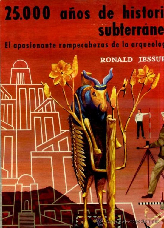 R. JESSUP : 25.000 AÑOS DE HISTORIA SUBTERRÁNEA - EL MUNDO DE LA ARQUEOLOGÍA (DAIMON, 1957) (Libros de Segunda Mano - Ciencias, Manuales y Oficios - Arqueología)