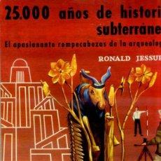 Libros de segunda mano: R. JESSUP : 25.000 AÑOS DE HISTORIA SUBTERRÁNEA - EL MUNDO DE LA ARQUEOLOGÍA (DAIMON, 1957) . Lote 31877335