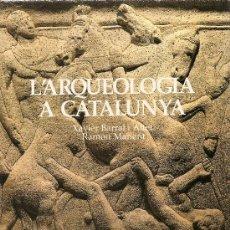 Libros de segunda mano: L´ARQUEOLOGIA A CATALUNYA DE XAVIER BARRAL I ALTET I RAMON MANENT. Lote 32585479