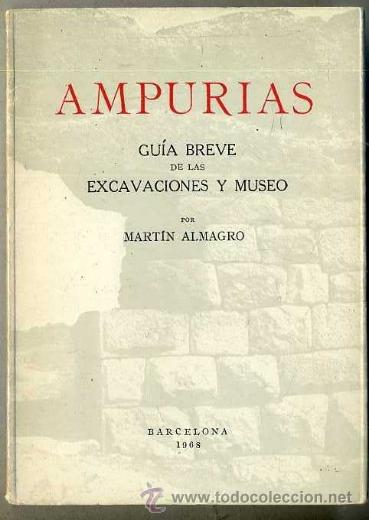 MARTÍN ALMAGRO : AMPURIAS, GUÍA BREVE DE LAS EXCAVACIONES Y MUSEO (1967) (Libros de Segunda Mano - Ciencias, Manuales y Oficios - Arqueología)