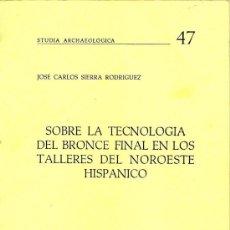 Libros de segunda mano: SOBRE LA TECNOLOGIA DEL BRONCE FINAL EN LOS TALLERES DEL NOROESTE HISPANICO. GALICIA. ARQUEOLOGIA. Lote 36477097