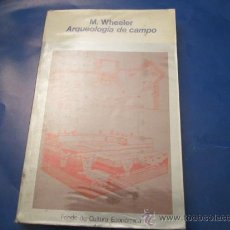 Libros de segunda mano: ARQUEOLOGIA DE CAMPO - M. WHEELER - FONDO DE CULTURA ECONOMICA 1979. Lote 35955371